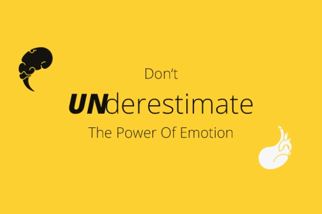 Don't UNderestimate The Power Of Emotion