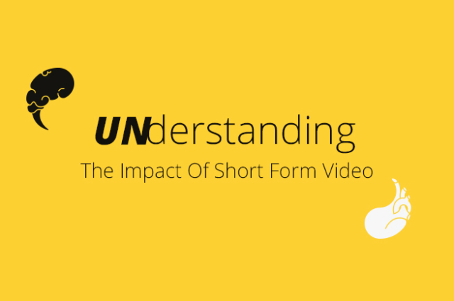 UNderstanding The Impact Of Short Form Video